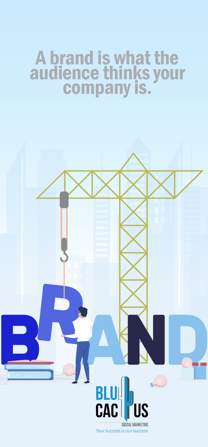 BluCactus - A crane constructing a brand. The text reads: A brand is what the audience thinks the company is.