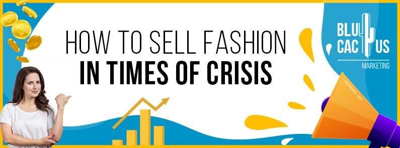 BluCactus - How to sell fashion in times of crisis? - title