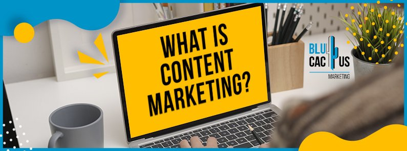 BluCactus - What is content marketing - title