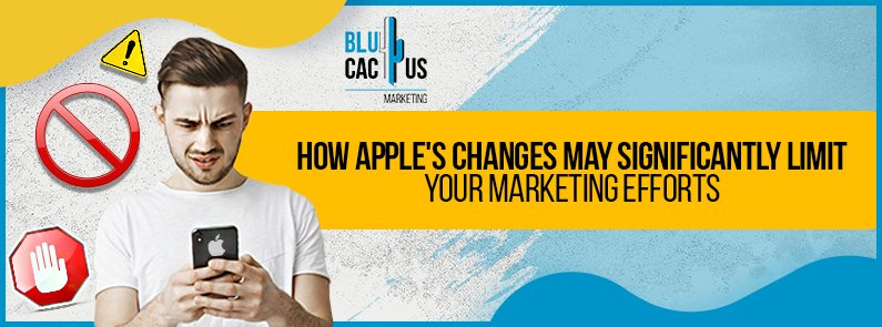 BluCactus - How Apple's Changes May Significantly Limit Your Marketing Efforts - title