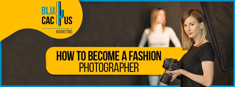 BluCactus - How to become a fashion photographer - title