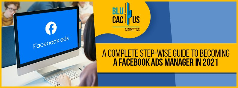 Blucactus - a complete step-wise guide to becoming a facebook ads manager in 2021
