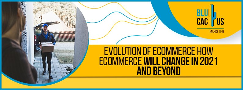 Blucactus - evolution of ecommerce: how will ecommerce will change in 2021 and beyond banner