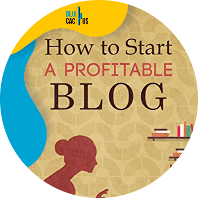 Blucactus-6-Blogging-How-To-Start-A-Profitable-Blog