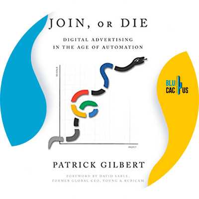 Blucactus-8-Join-or-Die-Digital-Advertising-in-the-Age-of-Automation