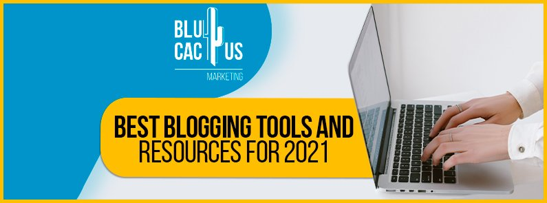 Blucactus-Best-Blogging-Tools-And-Resources-For-2021-cover-page