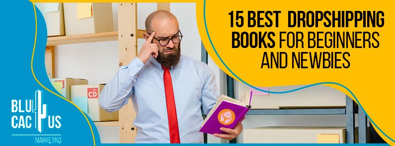 Blucactus - 15 Best Dropshipping Books for Beginners and Newbies