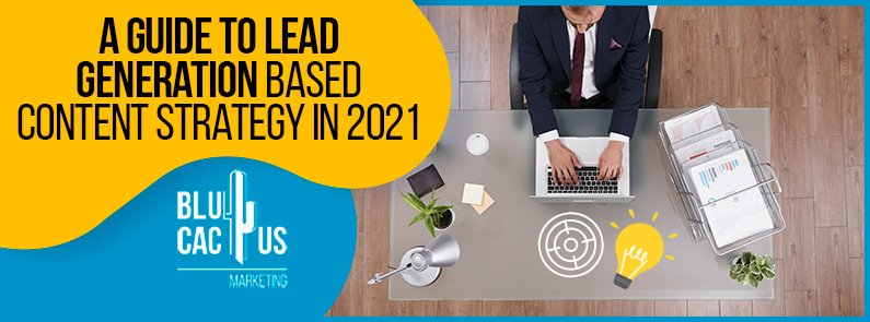 Blucactus - A guide to lead generation based content strategy in 2021