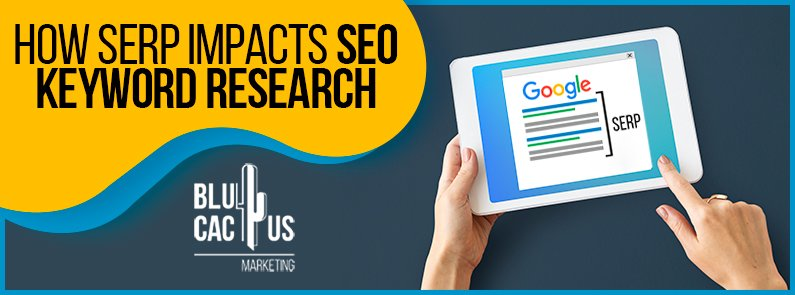 Blucactus - How SERP Impacts SEO Keyword Research