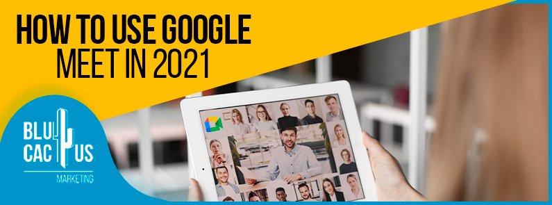 BluCactus - How to use Google Meet