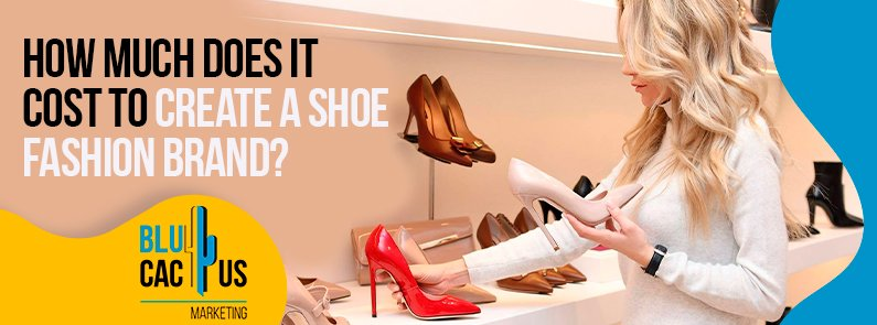 BluCactus - How much does it cost to create a shoe fashion brand?